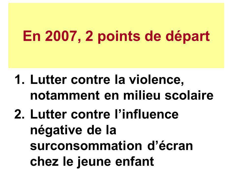 En 2007, 2 points de départ Lutter contre la violence, notamment en milieu scolaire.
