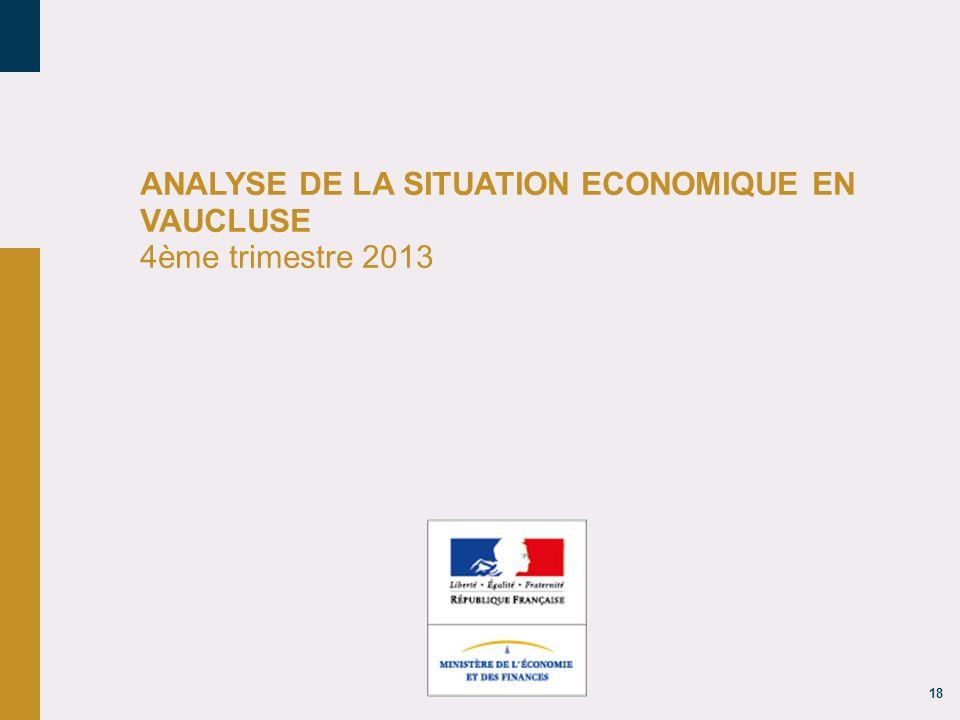 ANALYSE DE LA SITUATION ECONOMIQUE EN VAUCLUSE 4ème trimestre 2013
