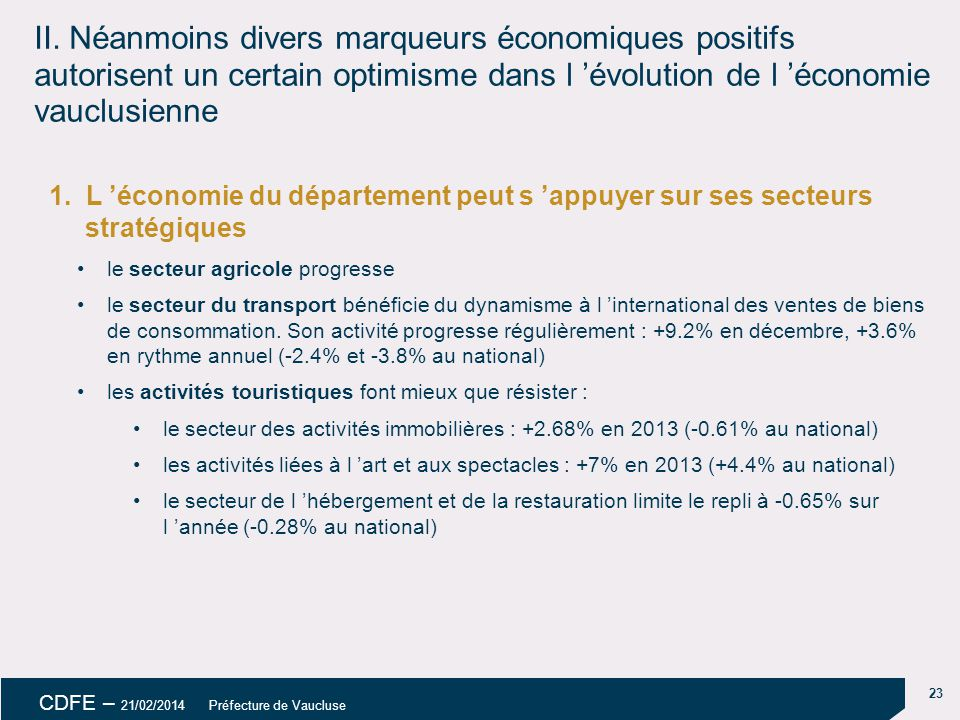 18/04/14 II. Néanmoins divers marqueurs économiques positifs autorisent un certain optimisme dans l 'évolution de l 'économie vauclusienne.