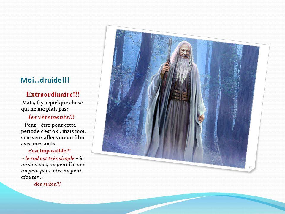 Moi…druide!!! Extraordinaire!!!
