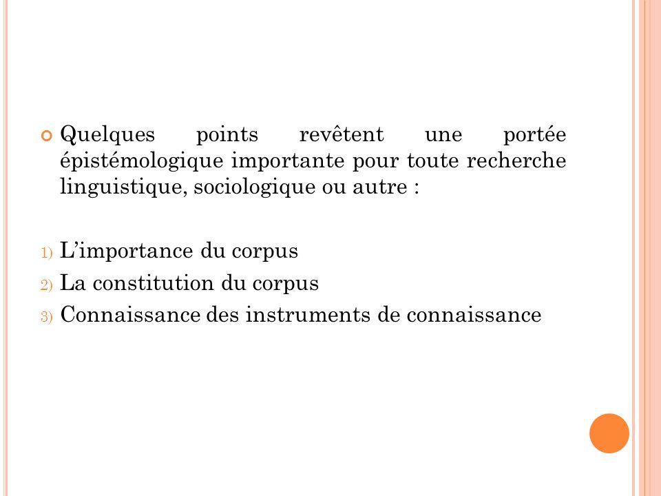 Quelques points revêtent une portée épistémologique importante pour toute recherche linguistique, sociologique ou autre :