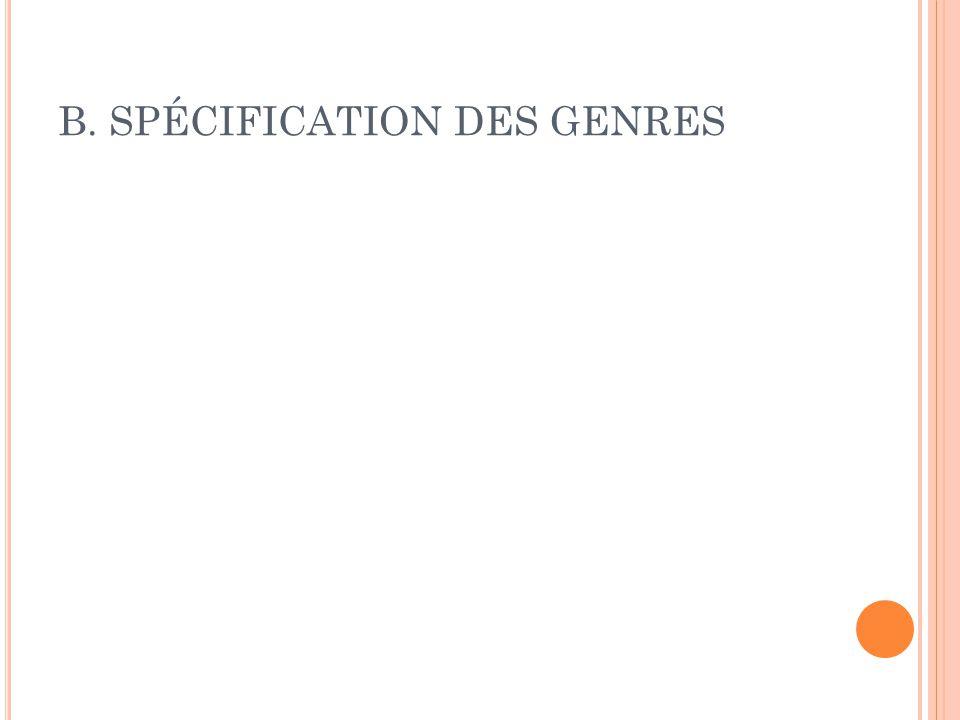 B. SPÉCIFICATION DES GENRES