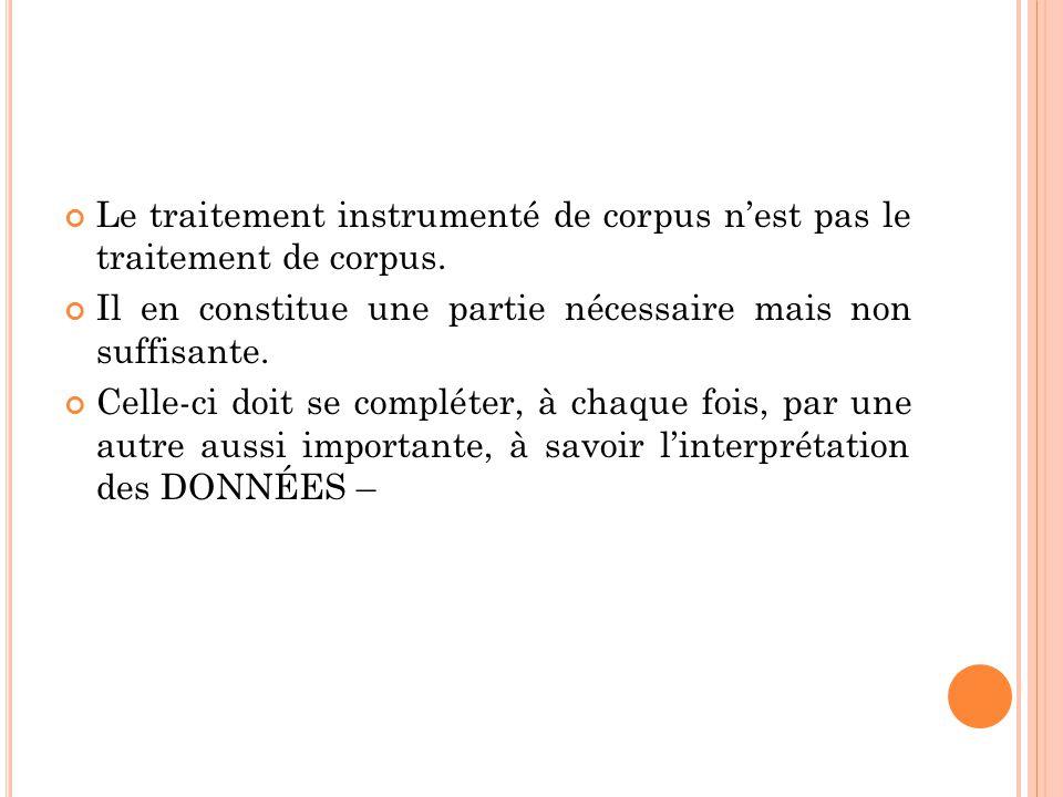 Le traitement instrumenté de corpus n'est pas le traitement de corpus.