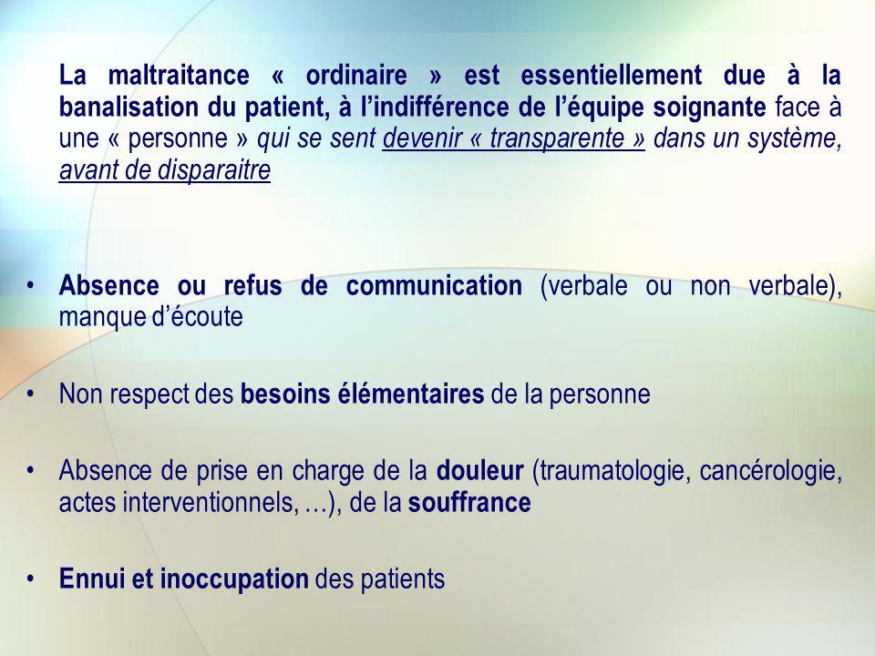 La maltraitance « ordinaire » est essentiellement due à la banalisation du patient, à l'indifférence de l'équipe soignante face à une « personne » qui se sent devenir « transparente » dans un système, avant de disparaitre