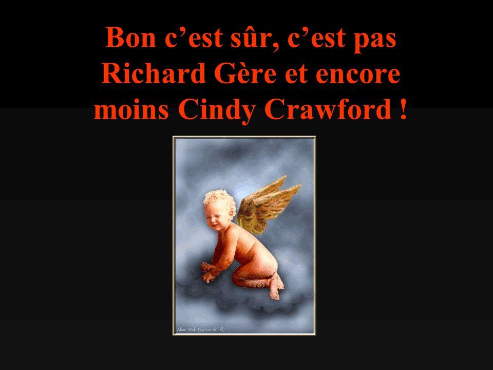 Bon c'est sûr, c'est pas Richard Gère et encore moins Cindy Crawford !