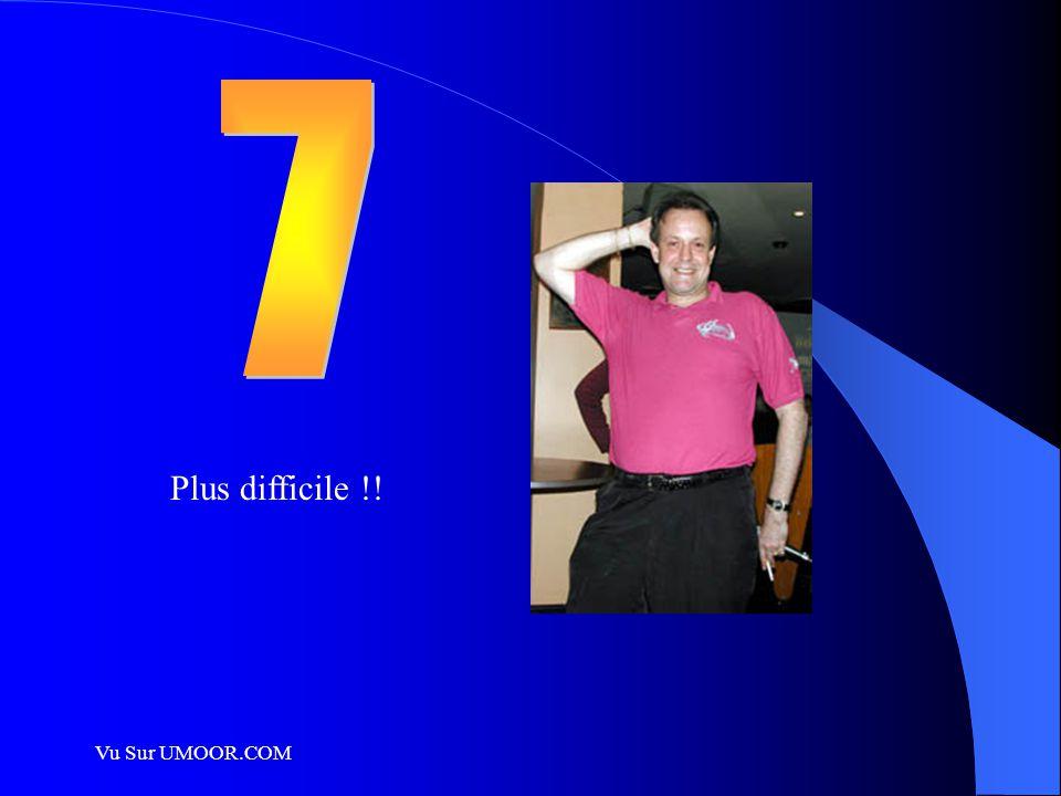 7 Plus difficile !! Vu Sur UMOOR.COM