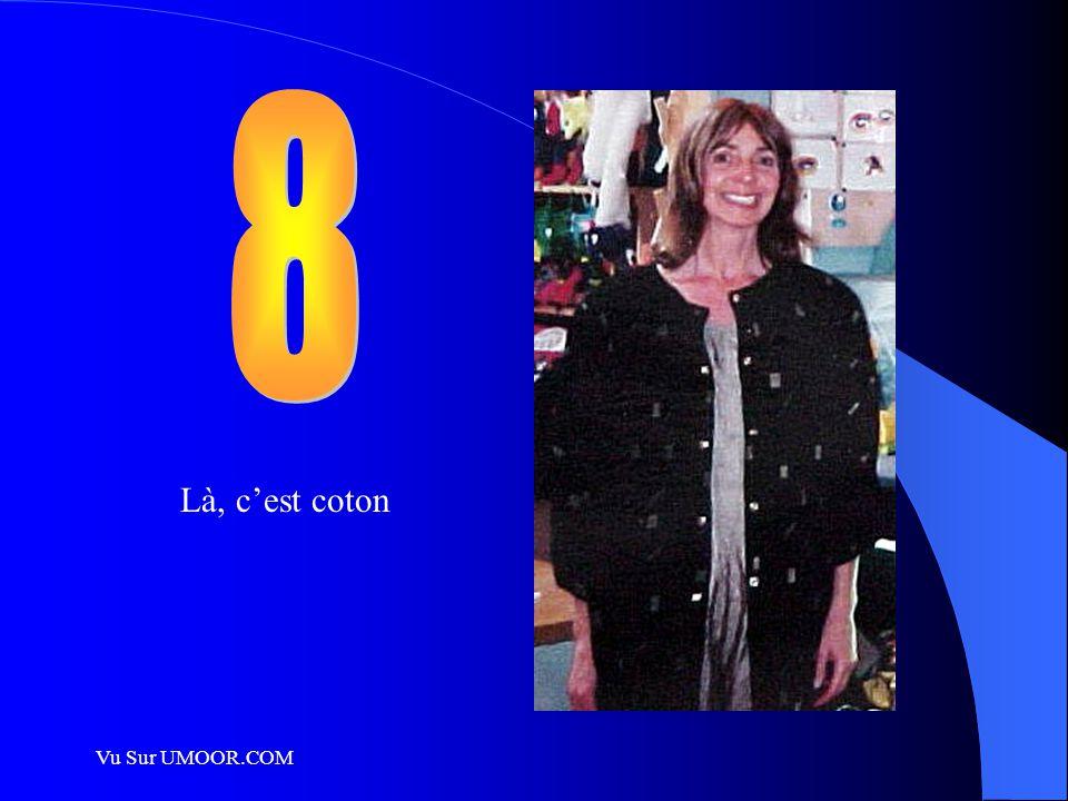 8 Là, c'est coton Vu Sur UMOOR.COM