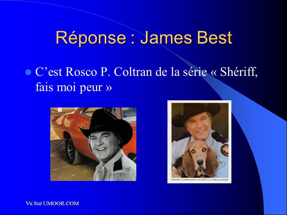 Réponse : James Best C'est Rosco P. Coltran de la série « Shériff, fais moi peur » Vu Sur UMOOR.COM