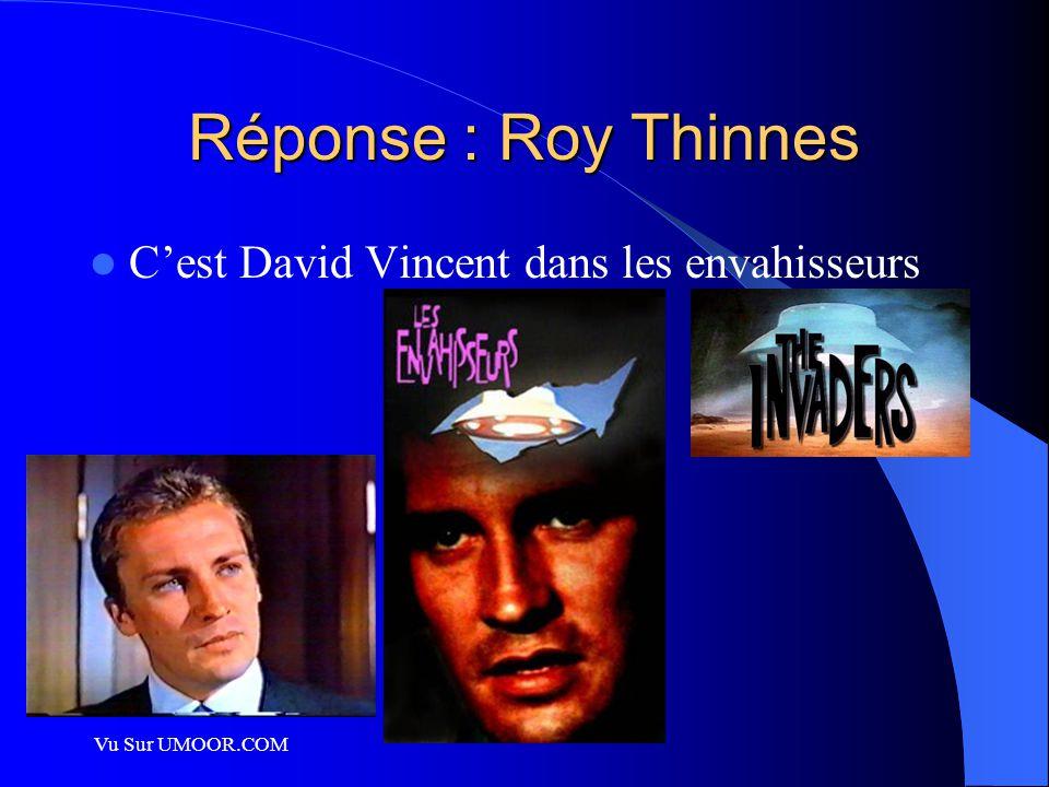 Réponse : Roy Thinnes C'est David Vincent dans les envahisseurs