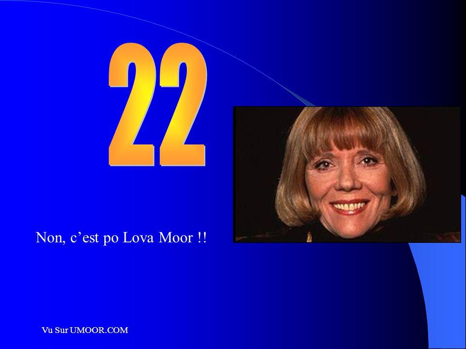 22 Non, c'est po Lova Moor !! Vu Sur UMOOR.COM