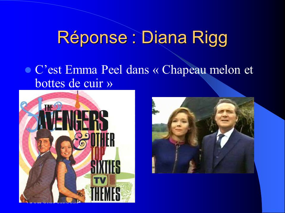 Réponse : Diana Rigg C'est Emma Peel dans « Chapeau melon et bottes de cuir » Vu Sur UMOOR.COM