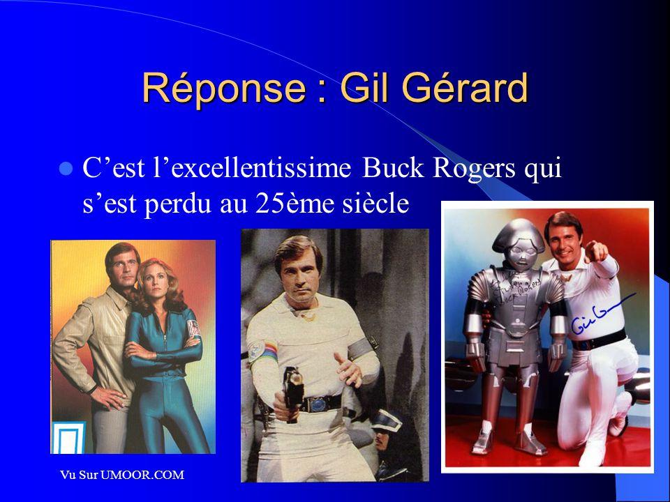 Réponse : Gil Gérard C'est l'excellentissime Buck Rogers qui s'est perdu au 25ème siècle.