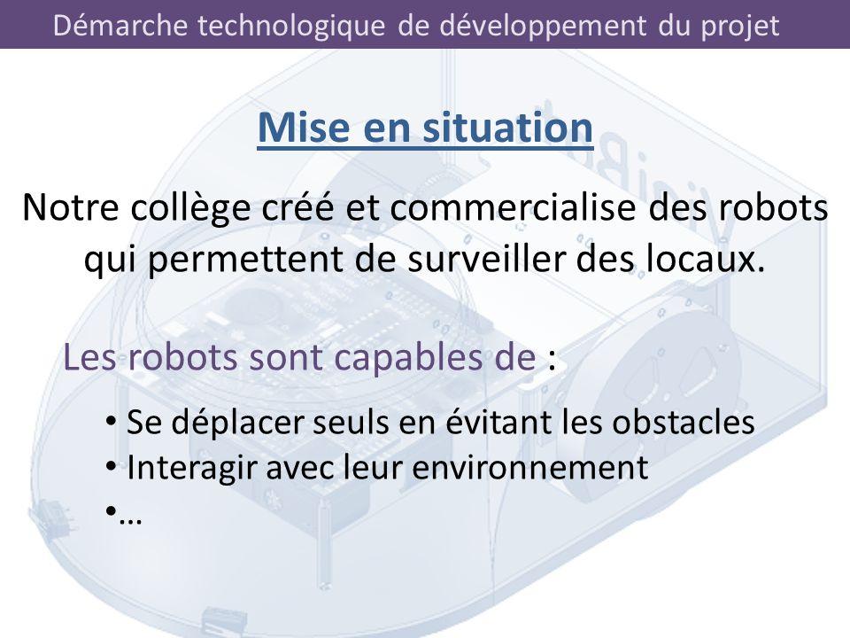 Mise en situation Notre collège créé et commercialise des robots qui permettent de surveiller des locaux.