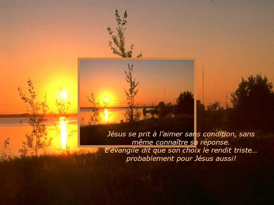 Jésus se prit à l'aimer sans condition, sans même connaître sa réponse.