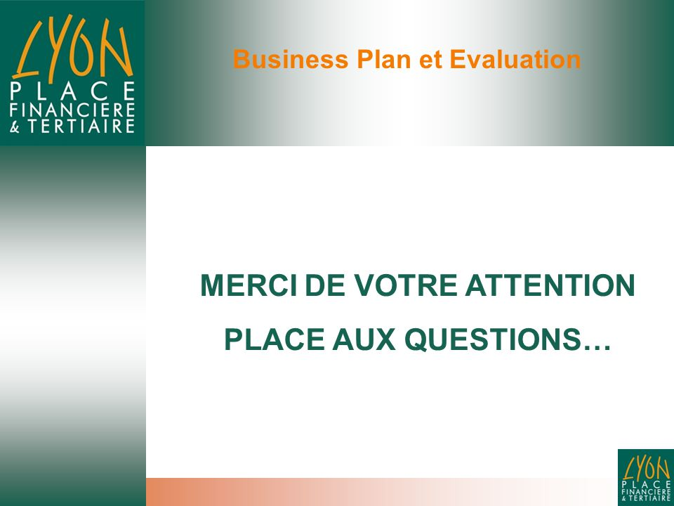 Business Plan et Evaluation MERCI DE VOTRE ATTENTION