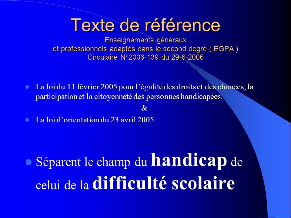 Texte de référence Enseignements généraux et professionnels adaptés dans le second degré ( EGPA ) Circulaire N°2006-139 du 29-6-2006
