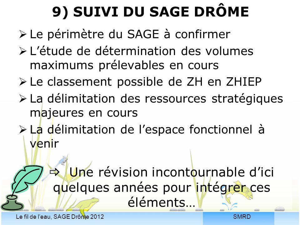 9) SUIVI DU SAGE DRÔME Le périmètre du SAGE à confirmer. L'étude de détermination des volumes maximums prélevables en cours.