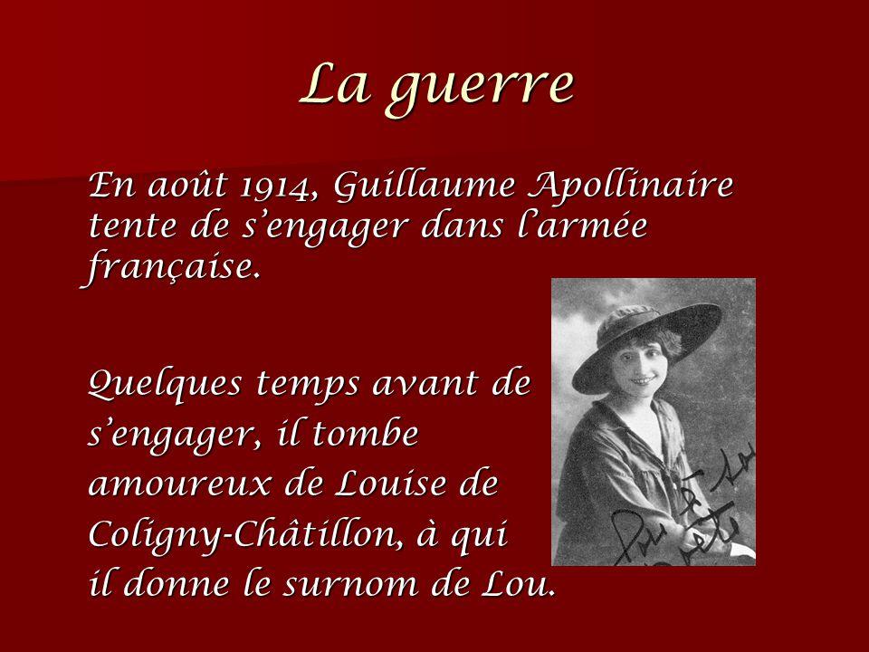 La guerre En août 1914, Guillaume Apollinaire tente de s'engager dans l'armée française. Quelques temps avant de.