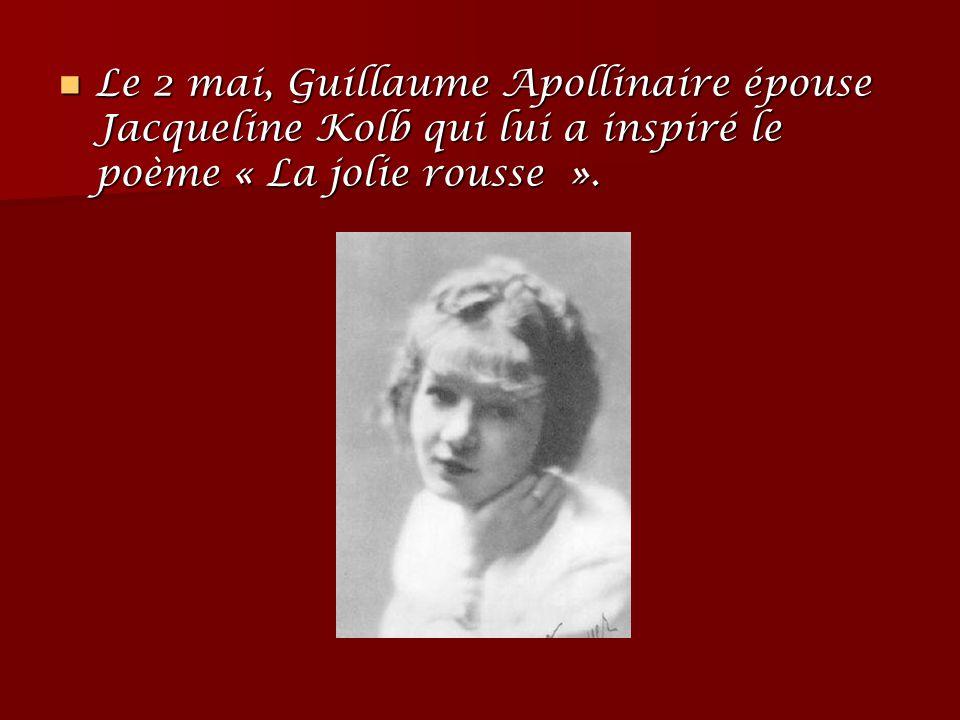 Le 2 mai, Guillaume Apollinaire épouse Jacqueline Kolb qui lui a inspiré le poème « La jolie rousse ».