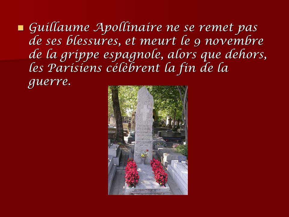 Guillaume Apollinaire ne se remet pas de ses blessures, et meurt le 9 novembre de la grippe espagnole, alors que dehors, les Parisiens célèbrent la fin de la guerre.