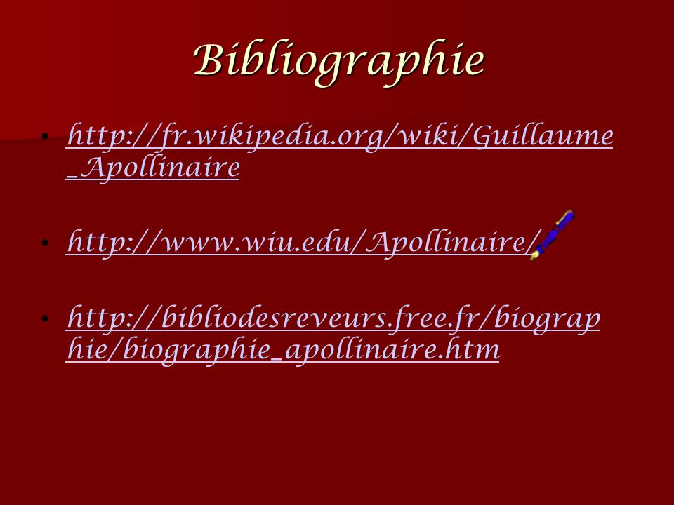 Bibliographie http://fr.wikipedia.org/wiki/Guillaume_Apollinaire
