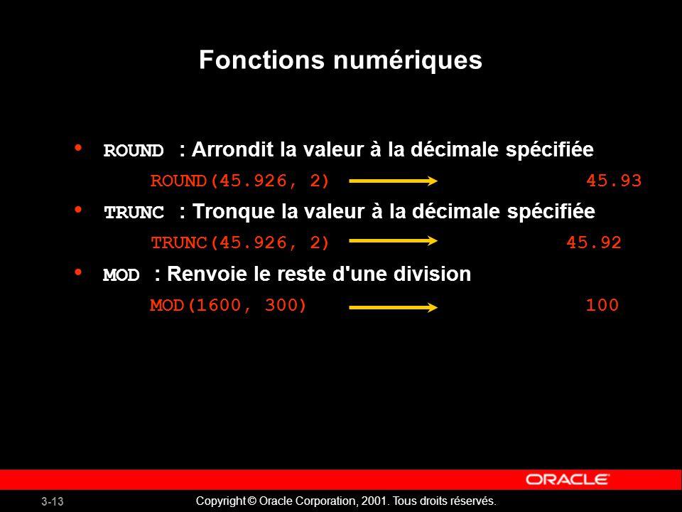 Fonctions numériques ROUND : Arrondit la valeur à la décimale spécifiée. ROUND(45.926, 2) 45.93.