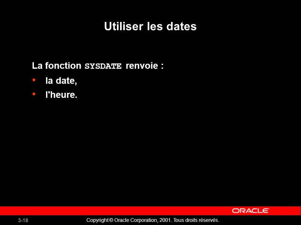 Utiliser les dates La fonction SYSDATE renvoie : la date, l heure.