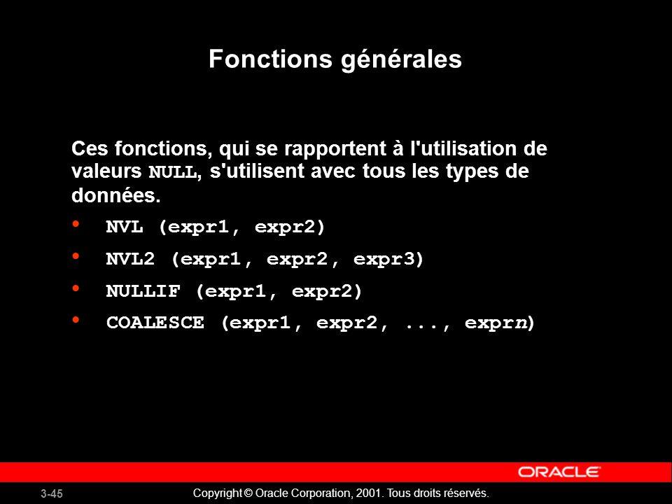 Fonctions générales Ces fonctions, qui se rapportent à l utilisation de valeurs NULL, s utilisent avec tous les types de données.