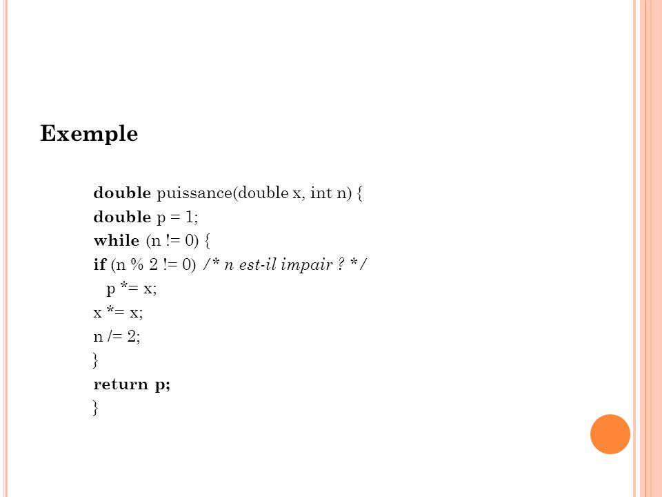 Exemple double puissance(double x, int n) { double p = 1;