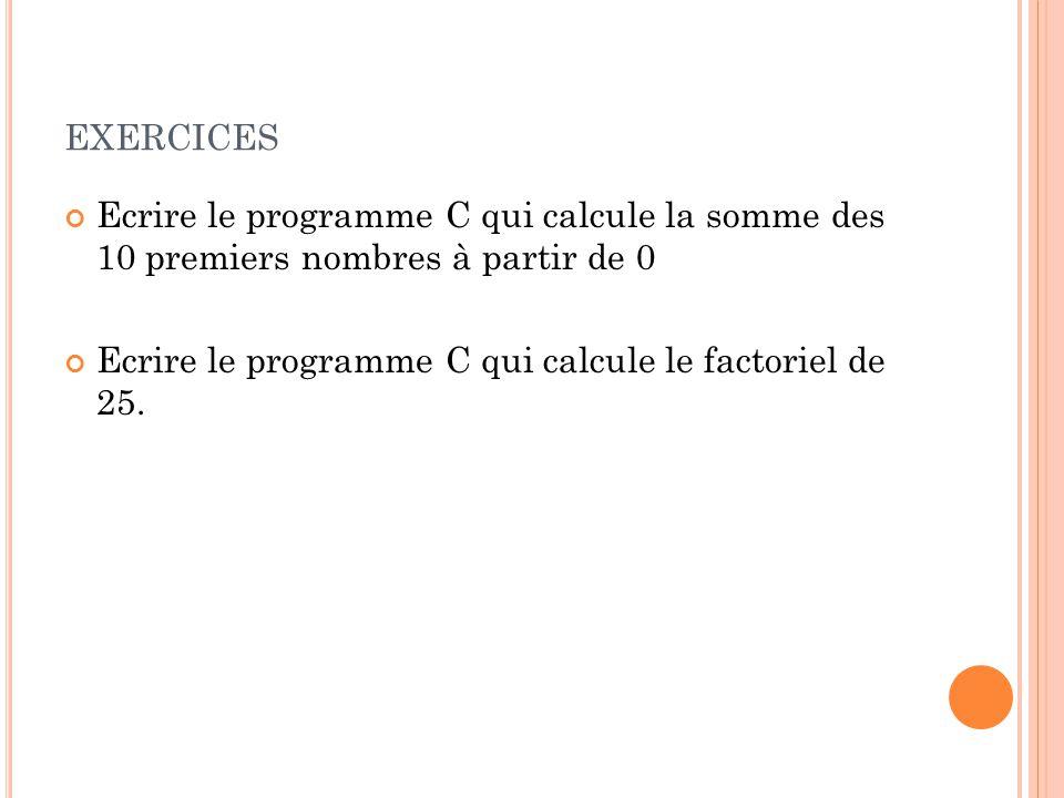 exercices Ecrire le programme C qui calcule la somme des 10 premiers nombres à partir de 0.