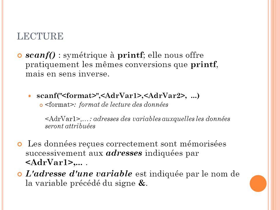 lecture scanf() : symétrique à printf; elle nous offre pratiquement les mêmes conversions que printf, mais en sens inverse.