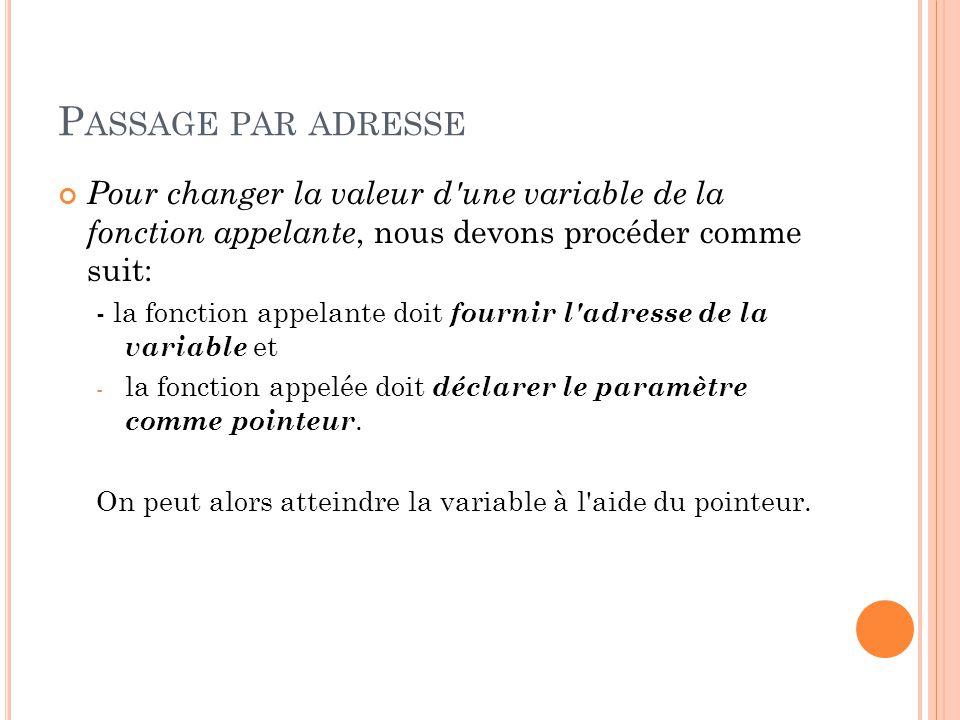 Passage par adresse Pour changer la valeur d une variable de la fonction appelante, nous devons procéder comme suit: