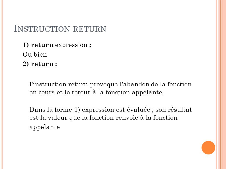 Instruction return 1) return expression ; Ou bien 2) return ;