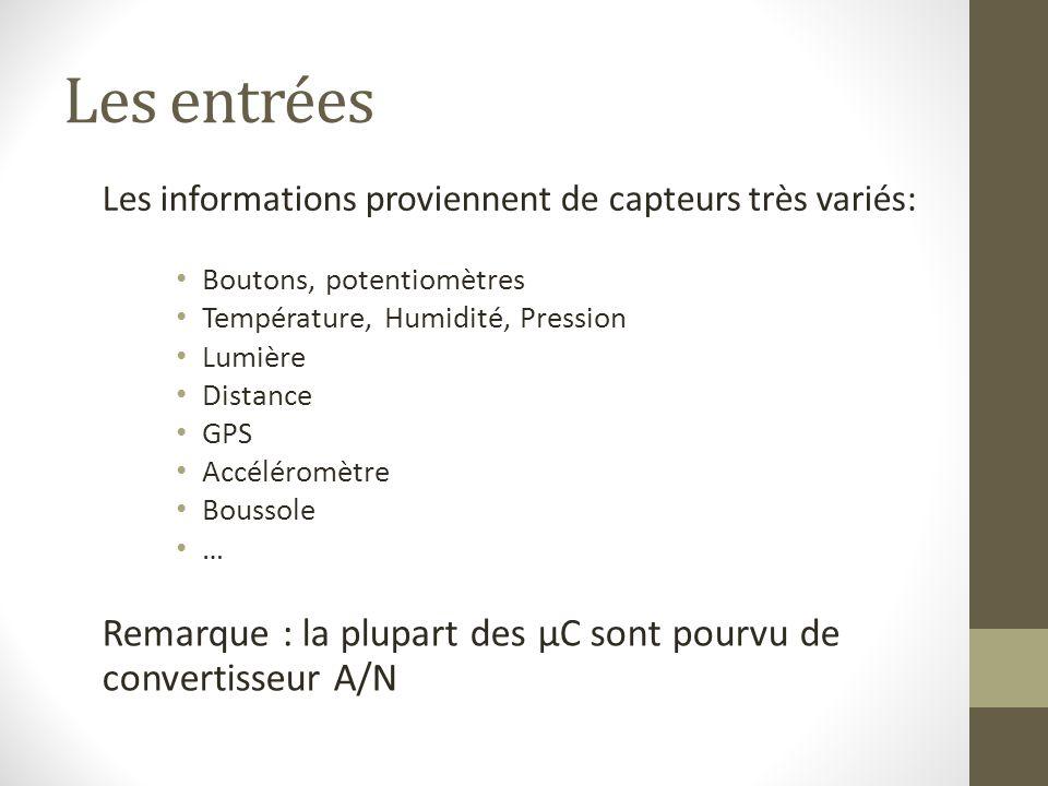 Les entrées Les informations proviennent de capteurs très variés: Boutons, potentiomètres. Température, Humidité, Pression.