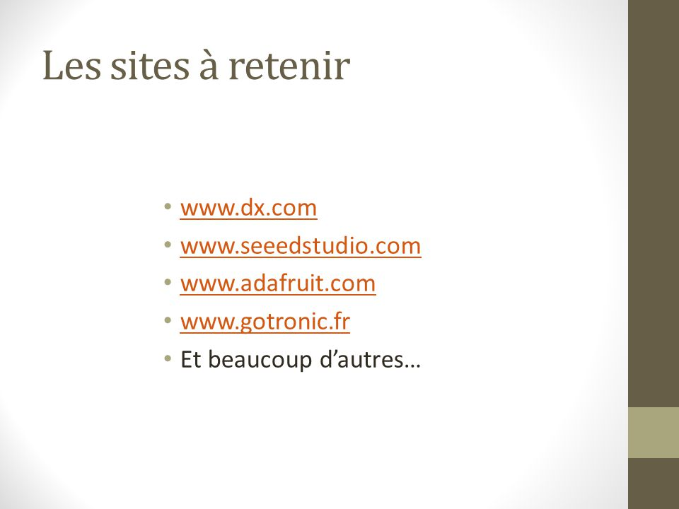 Les sites à retenir www.dx.com www.seeedstudio.com www.adafruit.com