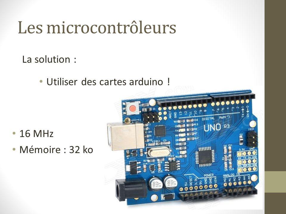 Les microcontrôleurs La solution : Utiliser des cartes arduino !