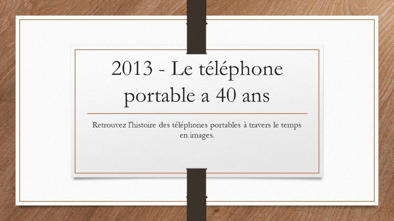 2013 - Le téléphone portable a 40 ans