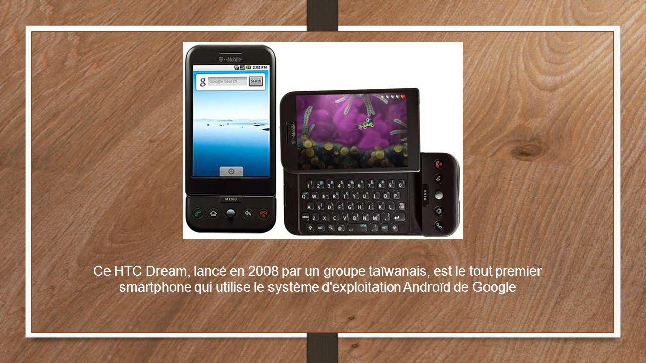 Ce HTC Dream, lancé en 2008 par un groupe taïwanais, est le tout premier smartphone qui utilise le système d exploitation Androïd de Google