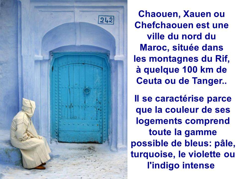 Chaouen, Xauen ou Chefchaouen est une ville du nord du Maroc, située dans les montagnes du Rif, à quelque 100 km de Ceuta ou de Tanger..