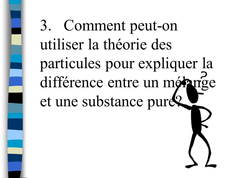 3. Comment peut-on utiliser la théorie des particules pour expliquer la différence entre un mélange et une substance pure