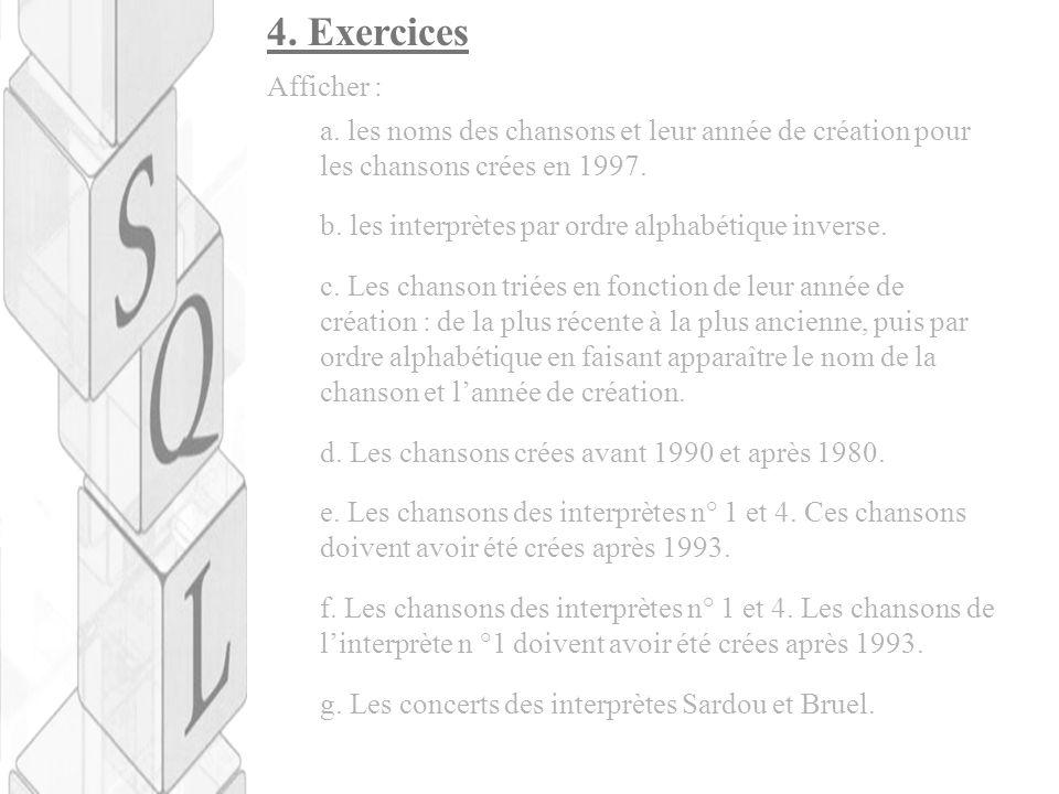 4. Exercices a. les noms des chansons et leur année de création pour les chansons crées en 1997. b. les interprètes par ordre alphabétique inverse.