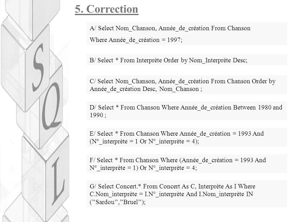 5. Correction A/ Select Nom_Chanson, Année_de_création From Chanson