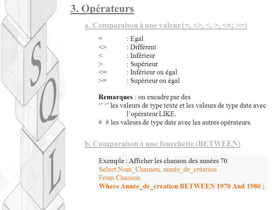 3. Opérateurs a. Comparaison à une valeur (=, <>, <, >, <=; >=) = : Egal. <> : Différent. < : Inférieur.