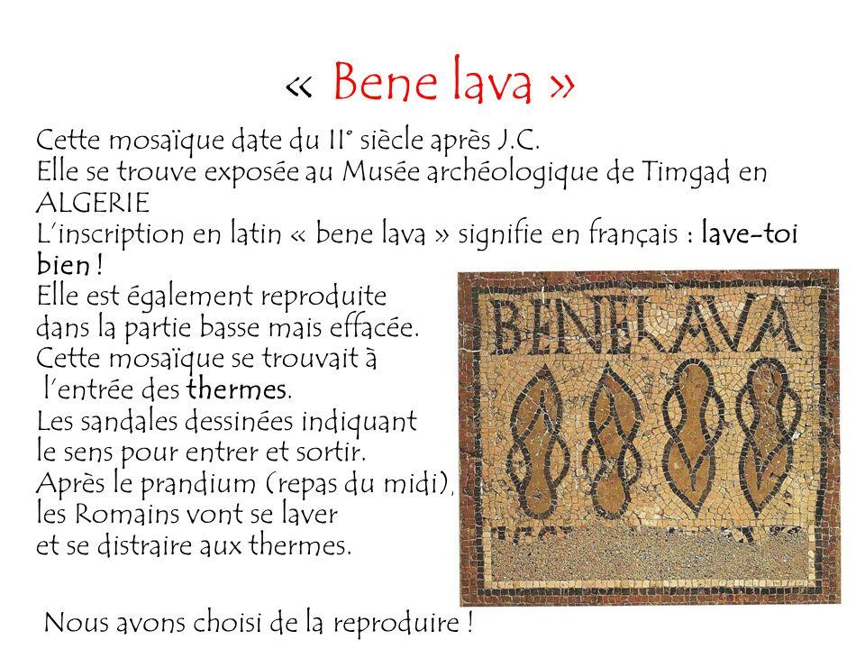 « Bene lava » Cette mosaïque date du II° siècle après J.C.