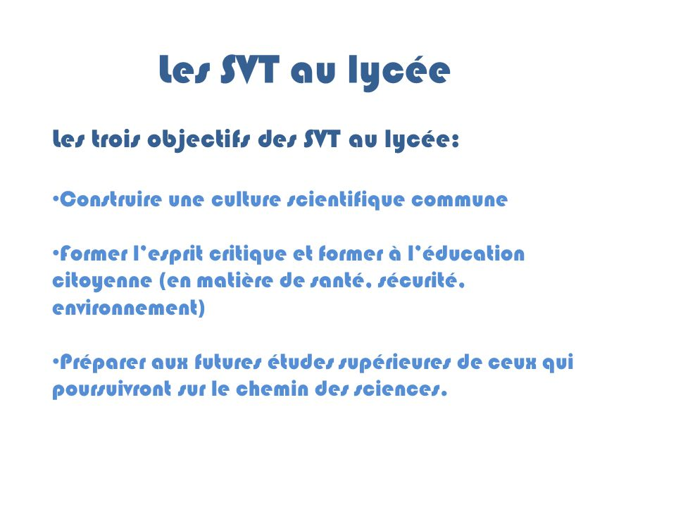 Les SVT au lycée Les trois objectifs des SVT au lycée: