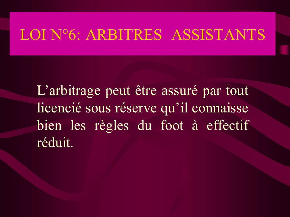 LOI N°6: ARBITRES ASSISTANTS