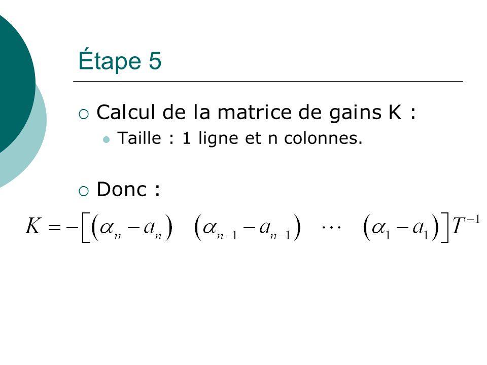 Étape 5 Calcul de la matrice de gains K : Donc :