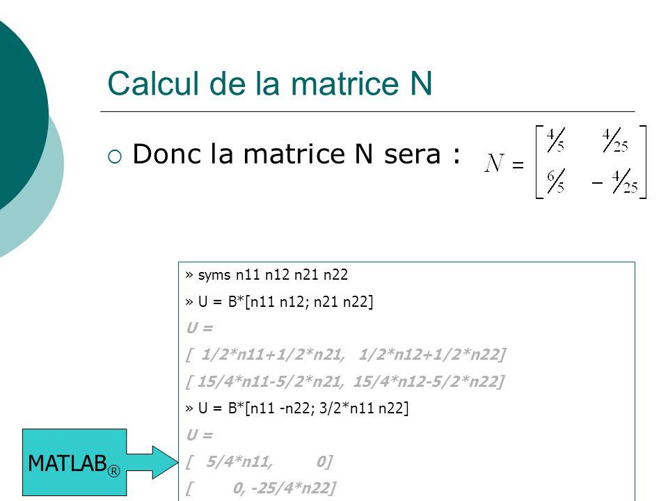 Calcul de la matrice N Donc la matrice N sera : MATLAB®