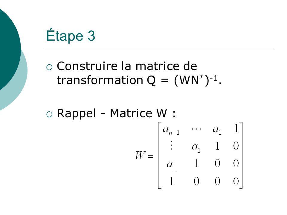 Étape 3 Construire la matrice de transformation Q = (WN*)-1.