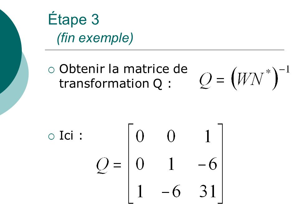 Étape 3 (fin exemple) Obtenir la matrice de transformation Q : Ici :